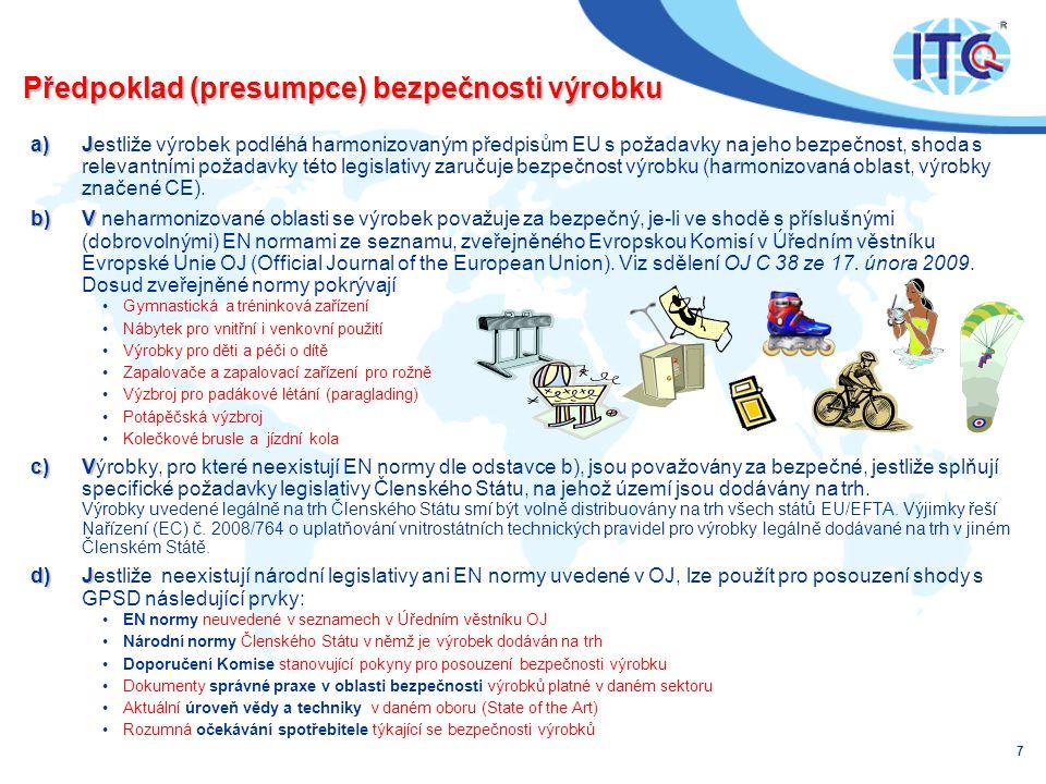 Předpoklad (presumpce) bezpečnosti výrobku a)J a)Jestliže výrobek podléhá harmonizovaným předpisům EU s požadavky na jeho bezpečnost, shoda s relevantními požadavky této legislativy zaručuje bezpečnost výrobku (harmonizovaná oblast, výrobky značené CE).