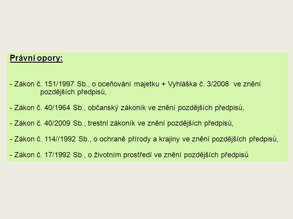 Právní opory: - Zákon č. 151/1997 Sb., o oceňování majetku + Vyhláška č. 3/2008 ve znění pozdějších předpisů, - Zákon č. 40/1964 Sb., občanský zákoník