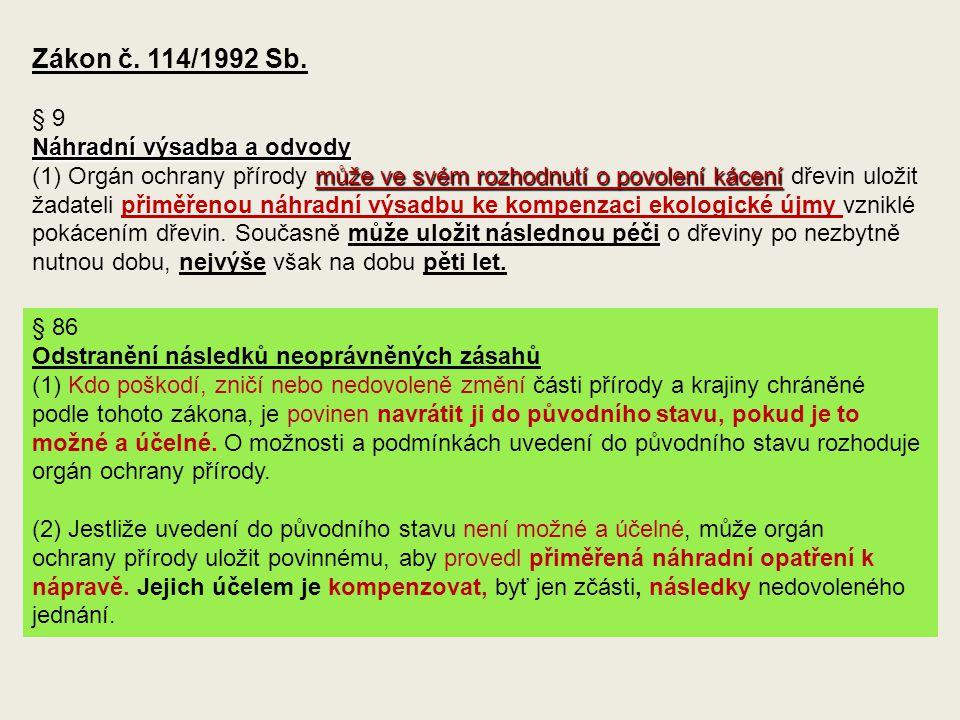 Zákon č. 114/1992 Sb. § 9 Náhradní výsadba a odvody může ve svém rozhodnutí o povolení kácení (1) Orgán ochrany přírody může ve svém rozhodnutí o povo