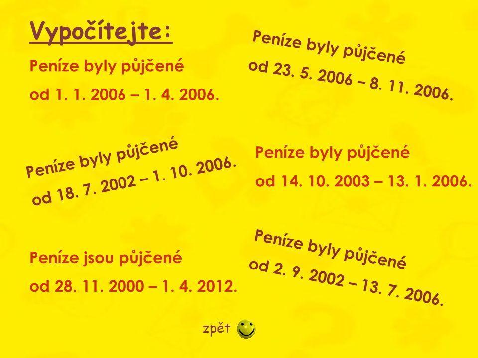 Peníze byly půjčené od 1.1. 2006 – 1. 4. 2006. Peníze byly půjčené od 18.