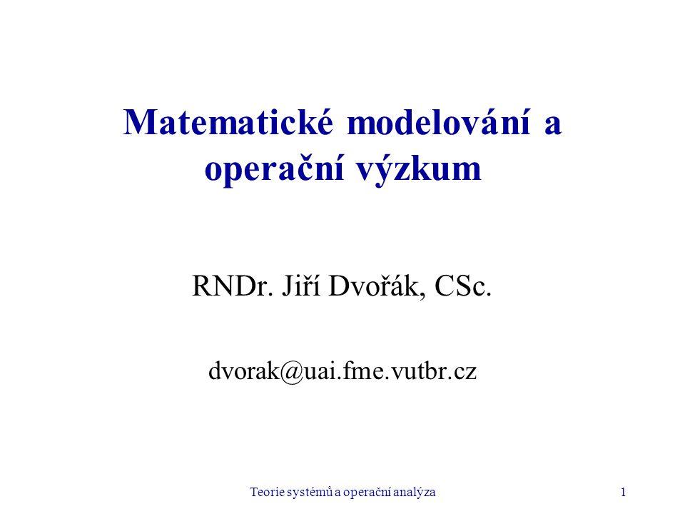 Teorie systémů a operační analýza1 Matematické modelování a operační výzkum RNDr.