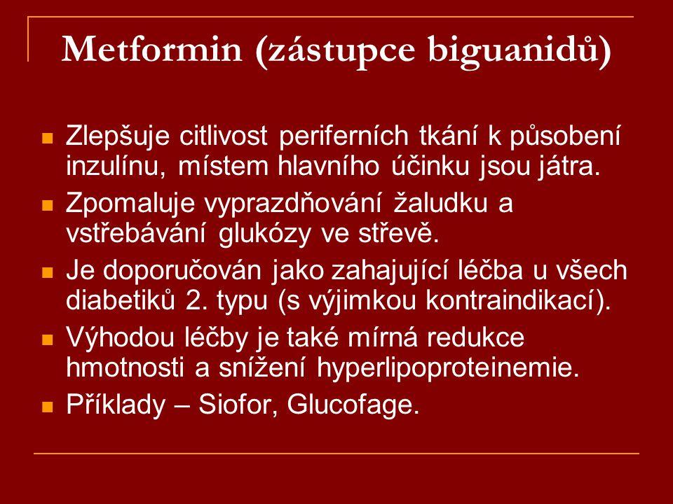 Metformin (zástupce biguanidů)  Zlepšuje citlivost periferních tkání k působení inzulínu, místem hlavního účinku jsou játra.  Zpomaluje vyprazdňován