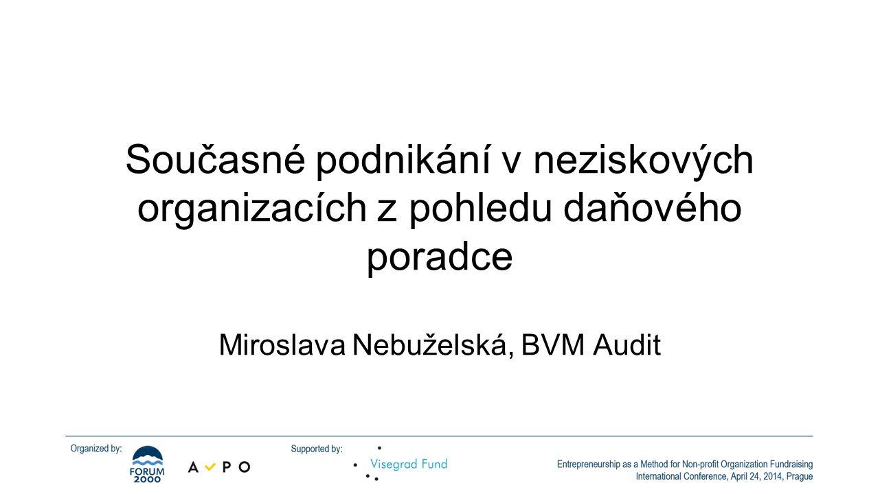 Současné podnikání v neziskových organizacích z pohledu daňového poradce Miroslava Nebuželská, BVM Audit