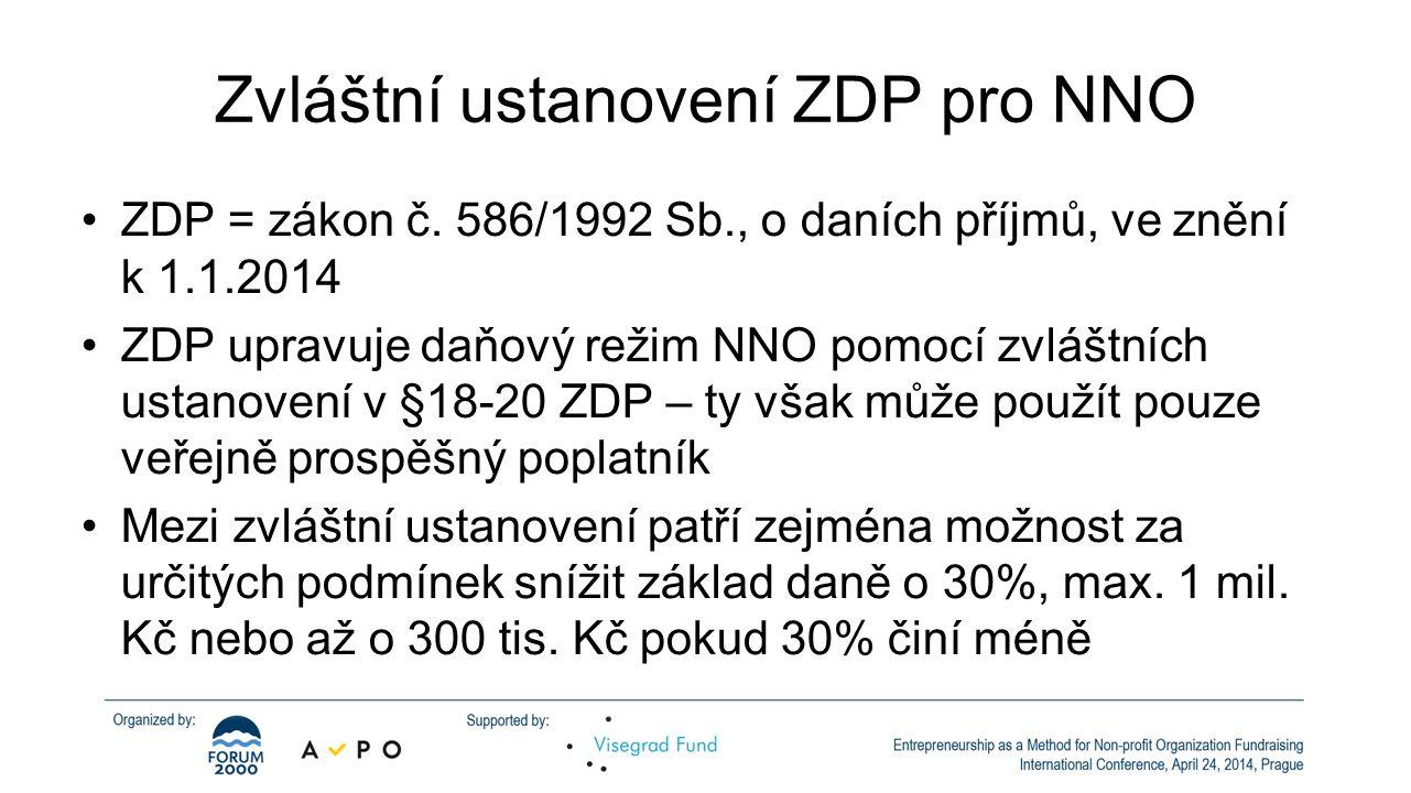 Zvláštní ustanovení ZDP pro NNO •ZDP = zákon č. 586/1992 Sb., o daních příjmů, ve znění k 1.1.2014 •ZDP upravuje daňový režim NNO pomocí zvláštních us