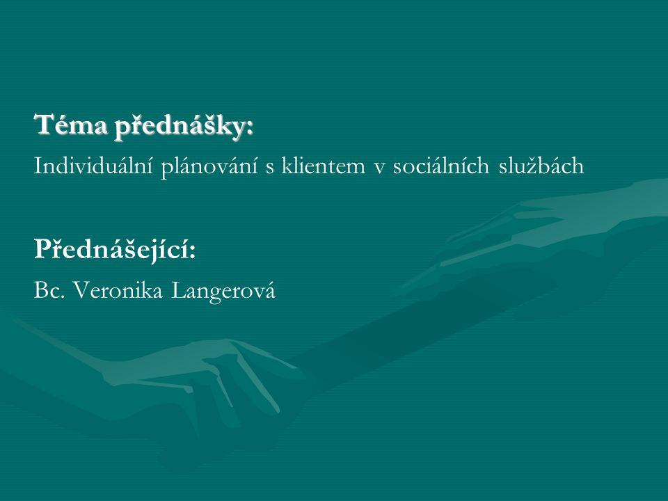 Téma přednášky: Individuální plánování s klientem v sociálních službách Přednášející: Bc.