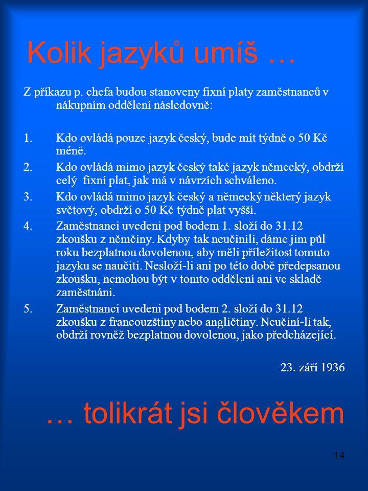 14 Kolik jazyků umíš … Z příkazu p. chefa budou stanoveny fixní platy zaměstnanců v nákupním oddělení následovně: 1.Kdo ovládá pouze jazyk český, bude