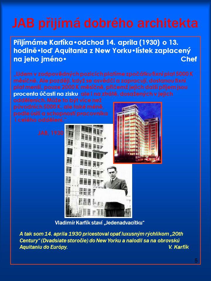 5 JAB přijímá dobrého architekta Přijímáme Karfíka•odchod 14. aprila (1930) o 13. hodině•loď Aquitania z New Yorku•lístek zaplacený na jeho jméno• Che