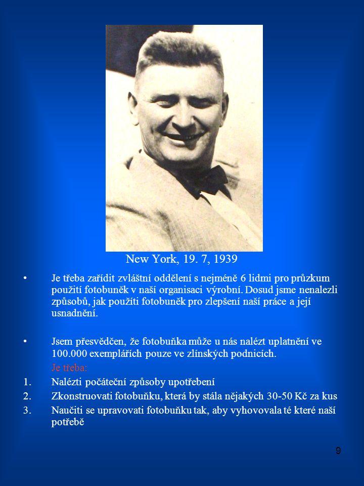 9 New York, 19. 7, 1939 •Je třeba zařídit zvláštní oddělení s nejméně 6 lidmi pro průzkum použití fotobuněk v naší organisaci výrobní. Dosud jsme nena