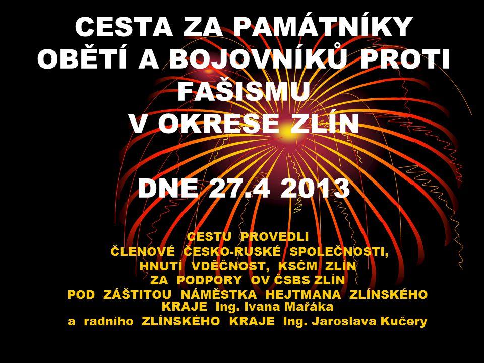 CESTA ZA PAMÁTNÍKY OBĚTÍ A BOJOVNÍKŮ PROTI FAŠISMU V OKRESE ZLÍN DNE 27.4 2013 CESTU PROVEDLI ČLENOVÉ ČESKO-RUSKÉ SPOLEČNOSTI, HNUTÍ VDĚČNOST, KSČM ZL