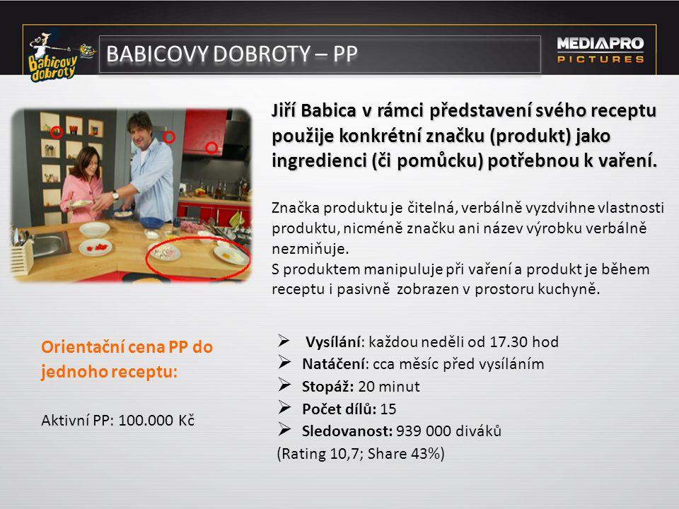 BABICOVY DOBROTY – PP  Vysílání: každou neděli od 17.30 hod  Natáčení: cca měsíc před vysíláním  Stopáž: 20 minut  Počet dílů: 15  Sledovanost: 9