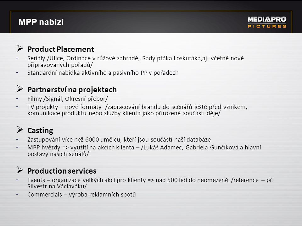 MPP nabízí  Product Placement - Seriály /Ulice, Ordinace v růžové zahradě, Rady ptáka Loskutáka,aj. včetně nově připravovaných pořadů/ - Standardní n