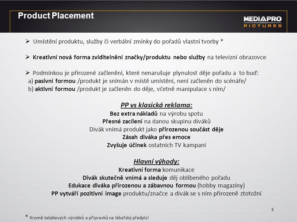 Product Placement 5  Umístění produktu, služby či verbální zmínky do pořadů vlastní tvorby *  Kreativní nová forma zviditelnění značky/produktu nebo