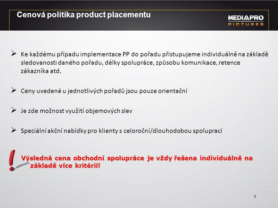 Cenová politika product placementu  Ke každému případu implementace PP do pořadu přistupujeme individuálně na základě sledovanosti daného pořadu, délky spolupráce, způsobu komunikace, retence zákazníka atd.