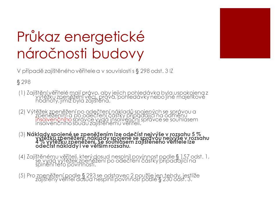 Průkaz energetické náročnosti budovy V případě zajištěného věřitele a v souvislosti s § 298 odst. 3 IZ § 298 (1) Zajištění věřitelé mají právo, aby je