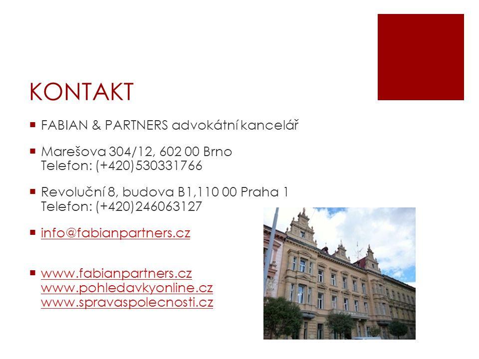 KONTAKT  FABIAN & PARTNERS advokátní kancelář  Marešova 304/12, 602 00 Brno Telefon: (+420)530331766  Revoluční 8, budova B1,110 00 Praha 1 Telefon