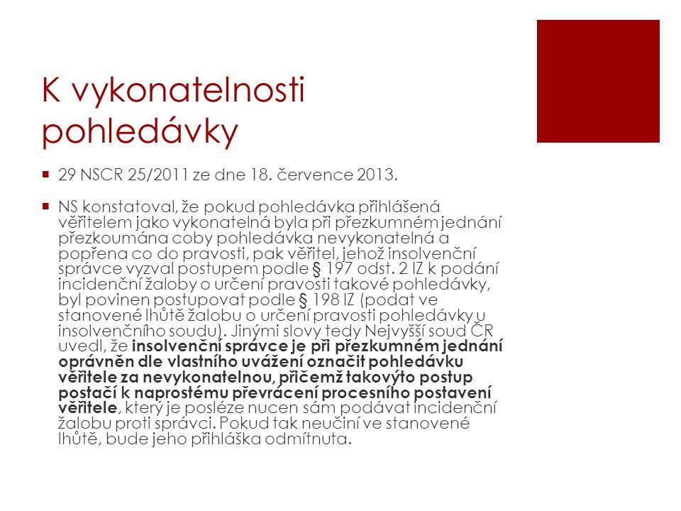 K vykonatelnosti pohledávky  29 NSCR 25/2011 ze dne 18. července 2013.  NS konstatoval, že pokud pohledávka přihlášená věřitelem jako vykonatelná by