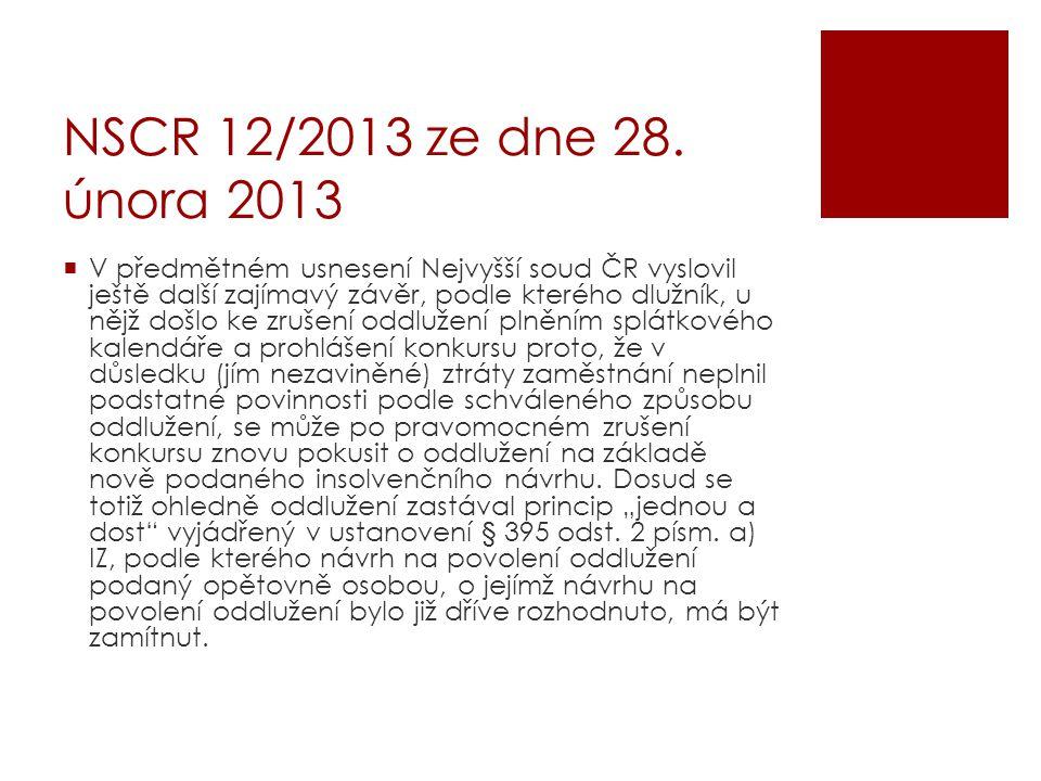 NSCR 12/2013 ze dne 28. února 2013  V předmětném usnesení Nejvyšší soud ČR vyslovil ještě další zajímavý závěr, podle kterého dlužník, u nějž došlo k