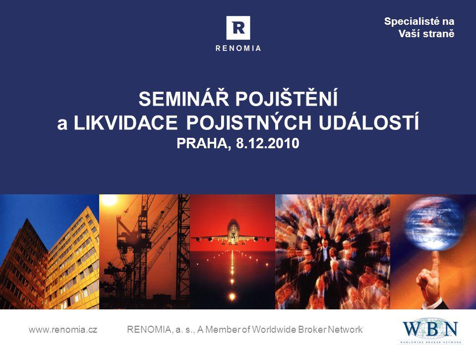 Specialisté na Vaší straně www.renomia.cz RENOMIA, a. s., A Member of Worldwide Broker Network SEMINÁŘ POJIŠTĚNÍ a LIKVIDACE POJISTNÝCH UDÁLOSTÍ PRAHA