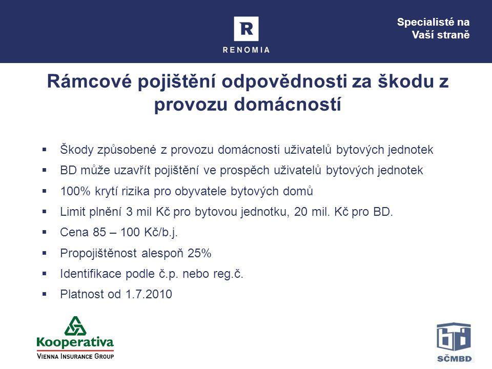 Specialisté na Vaší straně Rámcové pojištění odpovědnosti za škodu z provozu domácností  Škody způsobené z provozu domácnosti uživatelů bytových jedn