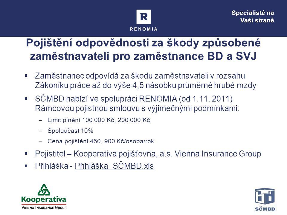 Specialisté na Vaší straně Pojištění odpovědnosti za škody způsobené zaměstnavateli pro zaměstnance BD a SVJ  Zaměstnanec odpovídá za škodu zaměstnavateli v rozsahu Zákoníku práce až do výše 4,5 násobku průměrné hrubé mzdy  SČMBD nabízí ve spolupráci RENOMIA (od 1.11.
