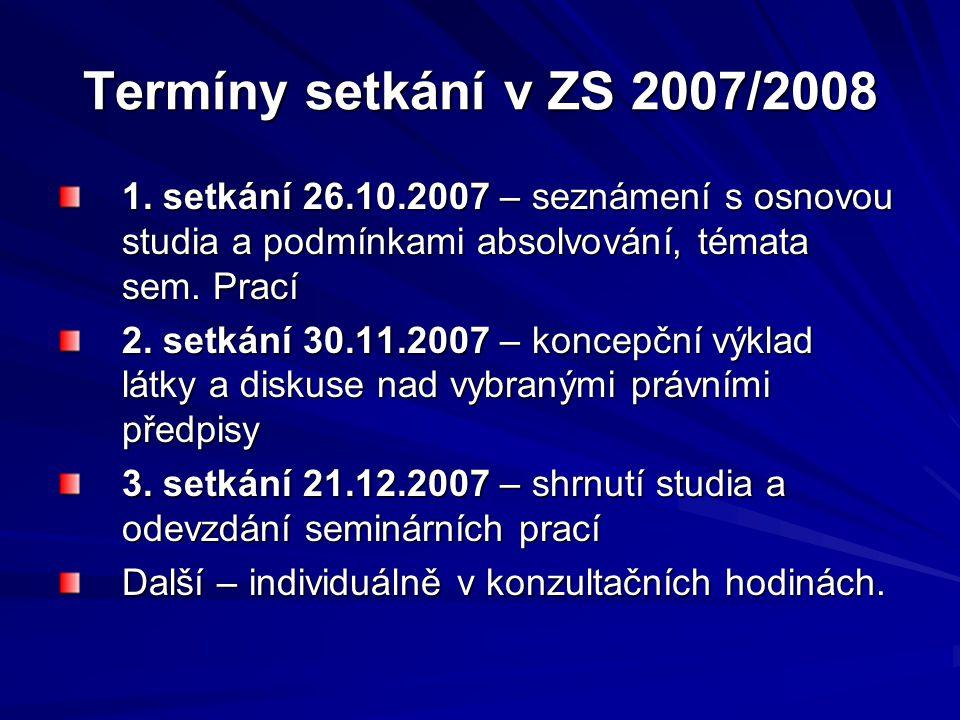 Termíny setkání v ZS 2007/2008 1. setkání 26.10.2007 – seznámení s osnovou studia a podmínkami absolvování, témata sem. Prací 2. setkání 30.11.2007 –