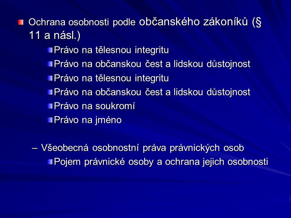 Ochrana osobnosti podle občanského zákoníků (§ 11 a násl.) Právo na tělesnou integritu Právo na občanskou čest a lidskou důstojnost Právo na tělesnou