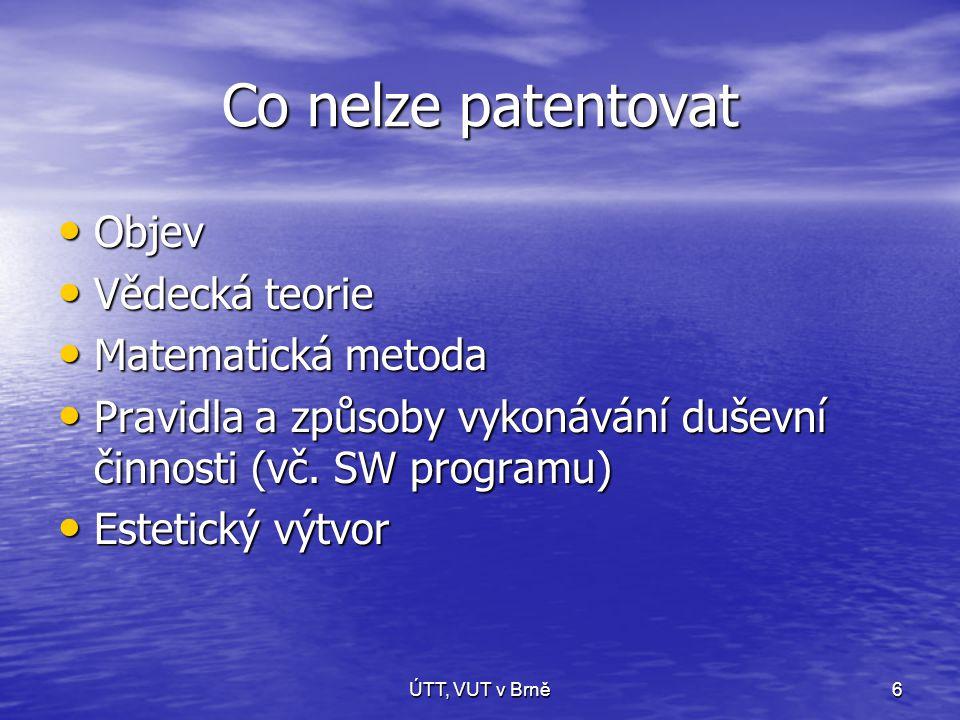 ÚTT, VUT v Brně6 Co nelze patentovat • Objev • Vědecká teorie • Matematická metoda • Pravidla a způsoby vykonávání duševní činnosti (vč.