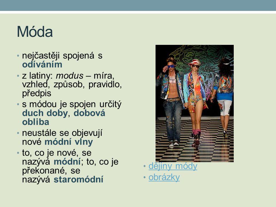 Móda • nejčastěji spojená s odíváním • z latiny: modus – míra, vzhled, způsob, pravidlo, předpis • s módou je spojen určitý duch doby, dobová obliba •