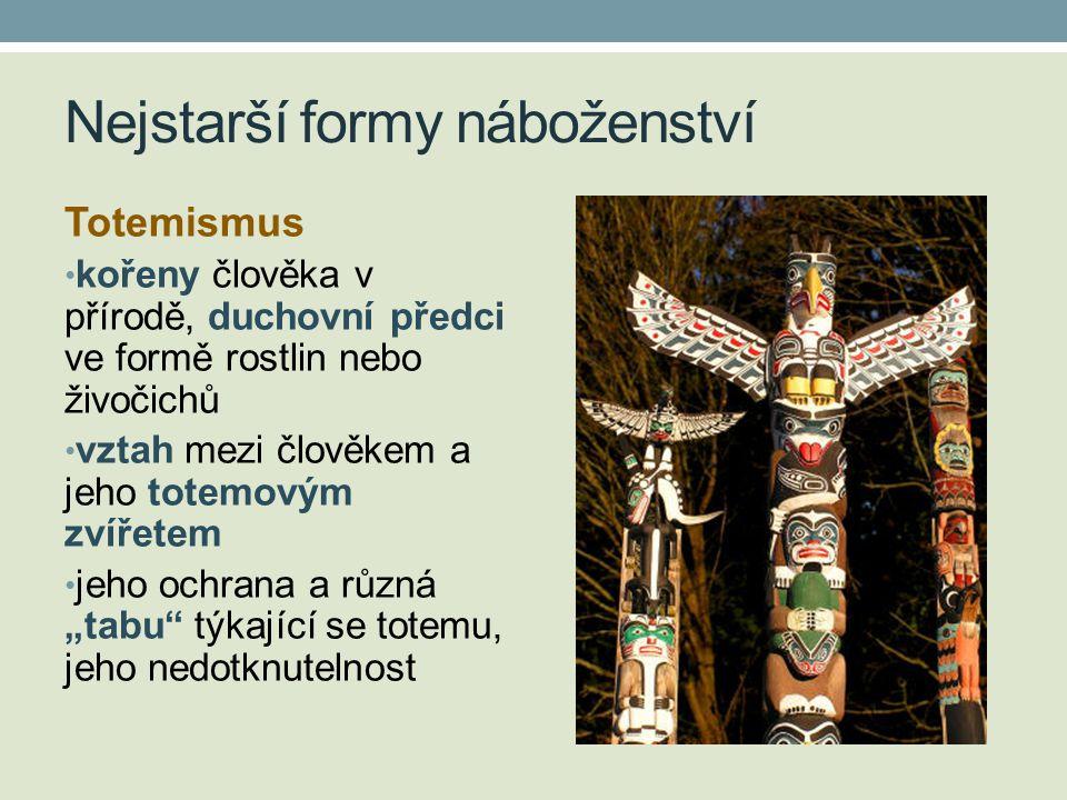 """Nejstarší formy náboženství Totemismus • kořeny člověka v přírodě, duchovní předci ve formě rostlin nebo živočichů • vztah mezi člověkem a jeho totemovým zvířetem • jeho ochrana a různá """"tabu týkající se totemu, jeho nedotknutelnost"""