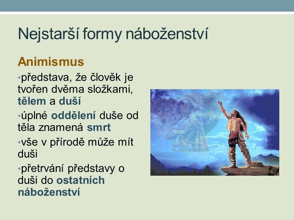 Nejstarší formy náboženství Animismus • představa, že člověk je tvořen dvěma složkami, tělem a duší • úplné oddělení duše od těla znamená smrt • vše v