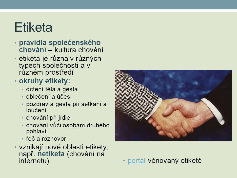 Etiketa • pravidla společenského chování – kultura chování • etiketa je různá v různých typech společnosti a v různém prostředí • okruhy etikety: • dr