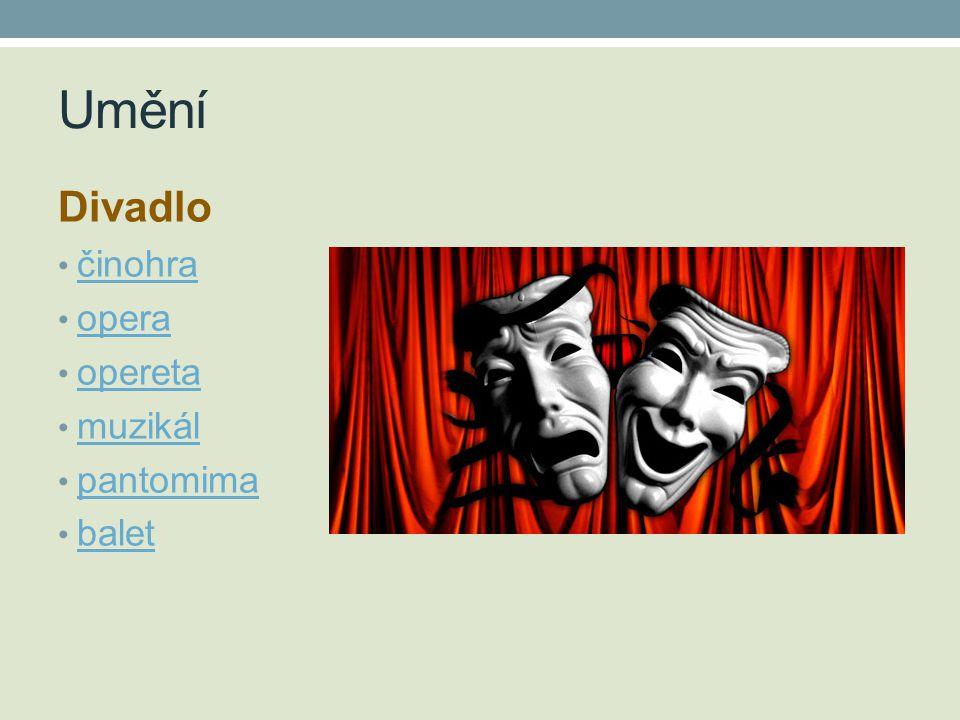 Umění Divadlo • činohra činohra • opera opera • opereta opereta • muzikál muzikál • pantomima pantomima • balet balet