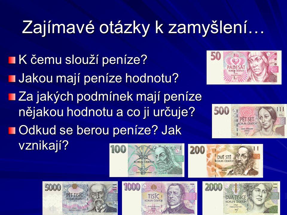 Zajímavé otázky k zamyšlení… K čemu slouží peníze.