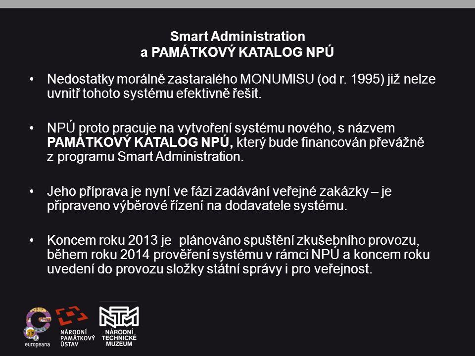 Smart Administration a PAMÁTKOVÝ KATALOG NPÚ •Nedostatky morálně zastaralého MONUMISU (od r. 1995) již nelze uvnitř tohoto systému efektivně řešit. •N