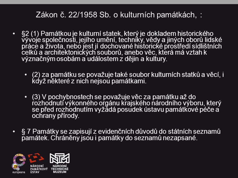 Zákon č. 22/1958 Sb. o kulturních památkách, : •§2 (1) Památkou je kulturní statek, který je dokladem historického vývoje společnosti, jejího umění, t