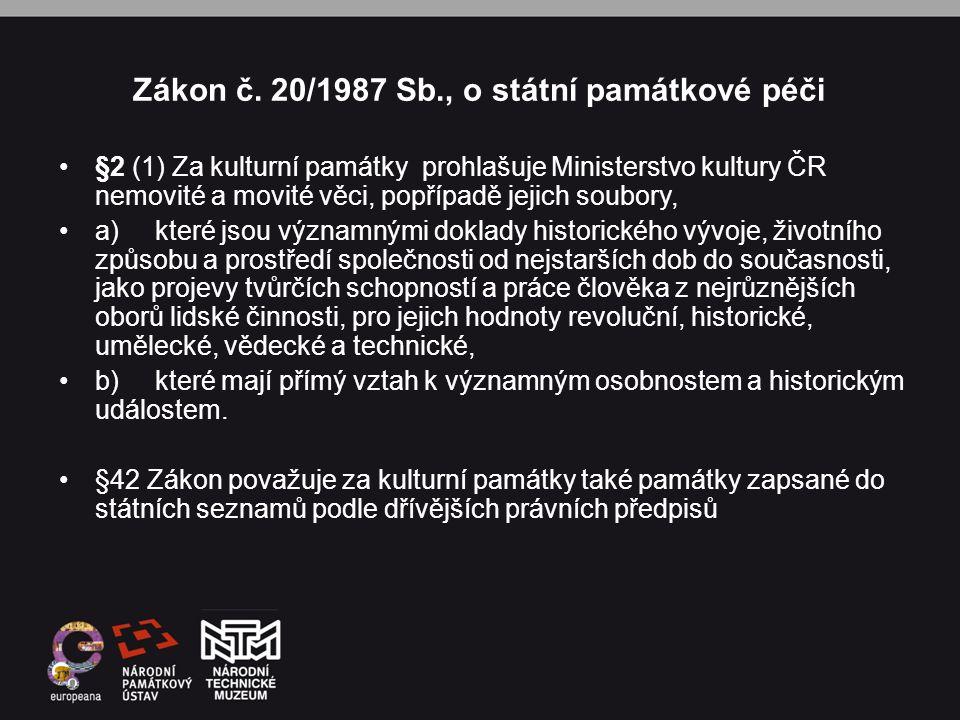 Zákon č. 20/1987 Sb., o státní památkové péči •§2 (1) Za kulturní památky prohlašuje Ministerstvo kultury ČR nemovité a movité věci, popřípadě jejich