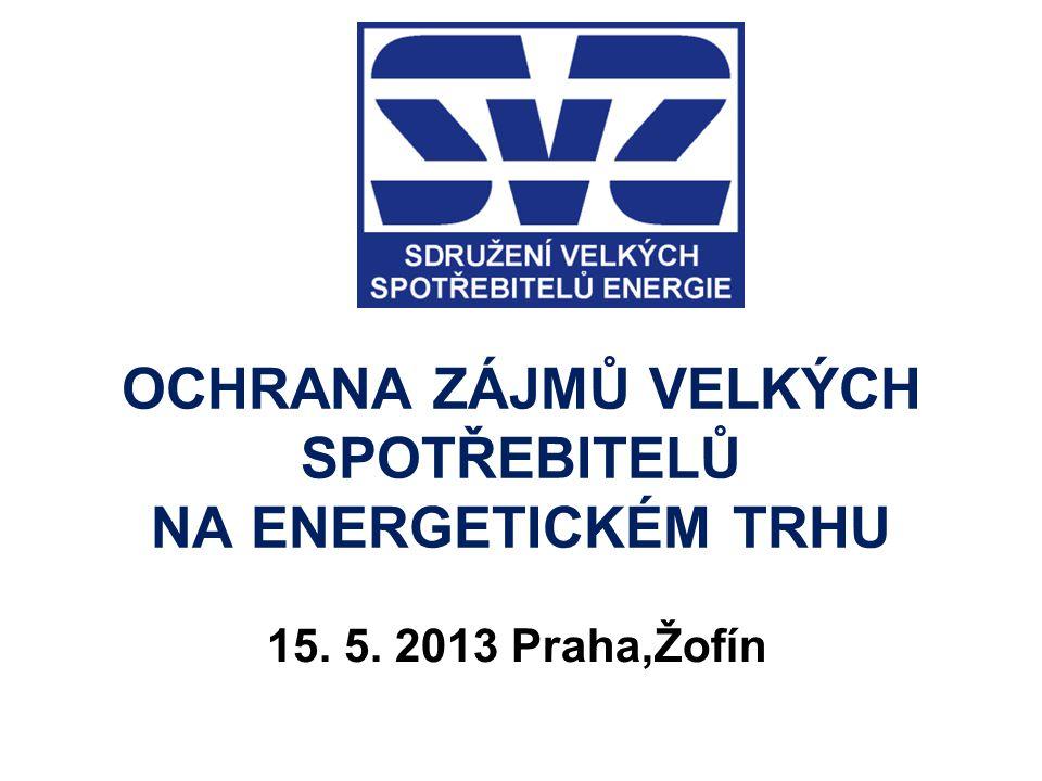 OCHRANA ZÁJMŮ VELKÝCH SPOTŘEBITELŮ NA ENERGETICKÉM TRHU 15. 5. 2013 Praha,Žofín
