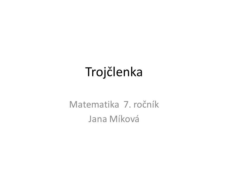 Trojčlenka Matematika 7. ročník Jana Míková