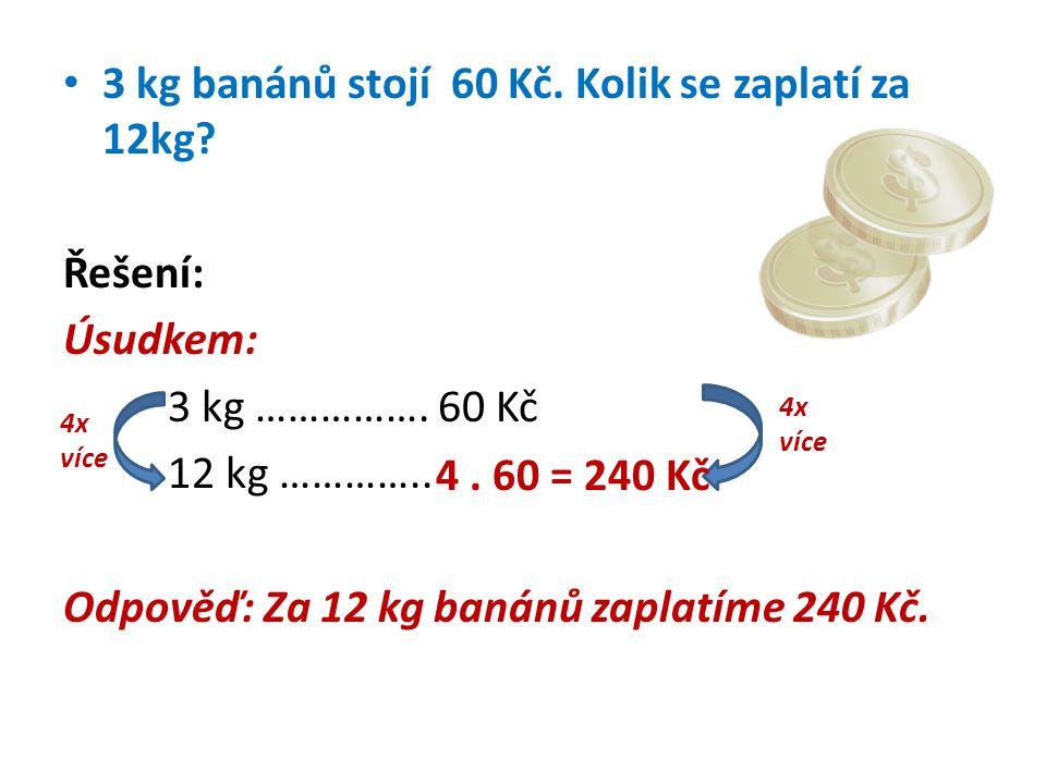 • 3 kg banánů stojí 60 Kč.Kolik se zaplatí za 12kg.