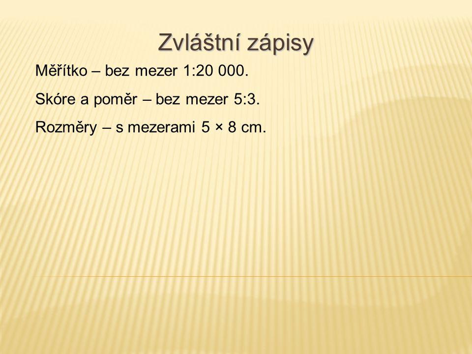 Zvláštní zápisy Měřítko – bez mezer 1:20 000. Skóre a poměr – bez mezer 5:3. Rozměry – s mezerami 5 × 8 cm.