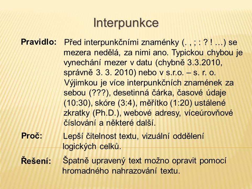 Interpunkce Před interpunkčními znaménky (., ; : ? ! …) se mezera nedělá, za nimi ano. Typickou chybou je vynechání mezer v datu (chybně 3.3.2010, spr