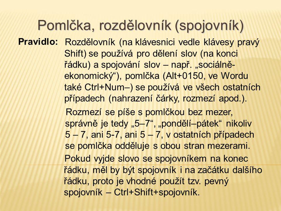 Pomlčka, rozdělovník (spojovník) Rozdělovník (na klávesnici vedle klávesy pravý Shift) se používá pro dělení slov (na konci řádku) a spojování slov –