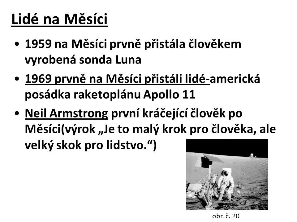 """Lidé na Měsíci •1959 na Měsíci prvně přistála člověkem vyrobená sonda Luna •1969 prvně na Měsíci přistáli lidé-americká posádka raketoplánu Apollo 11 •Neil Armstrong první kráčející člověk po Měsíci(výrok """"Je to malý krok pro člověka, ale velký skok pro lidstvo. ) obr."""