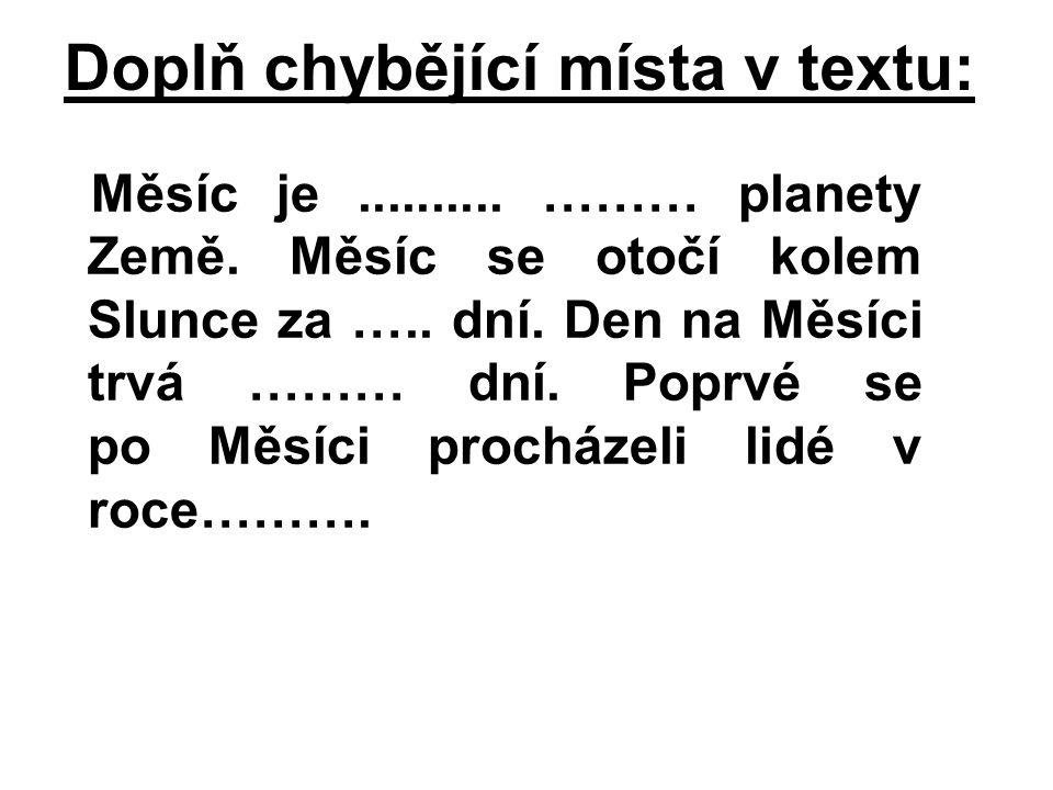Doplň chybějící místa v textu: Měsíc je..........……… planety Země.