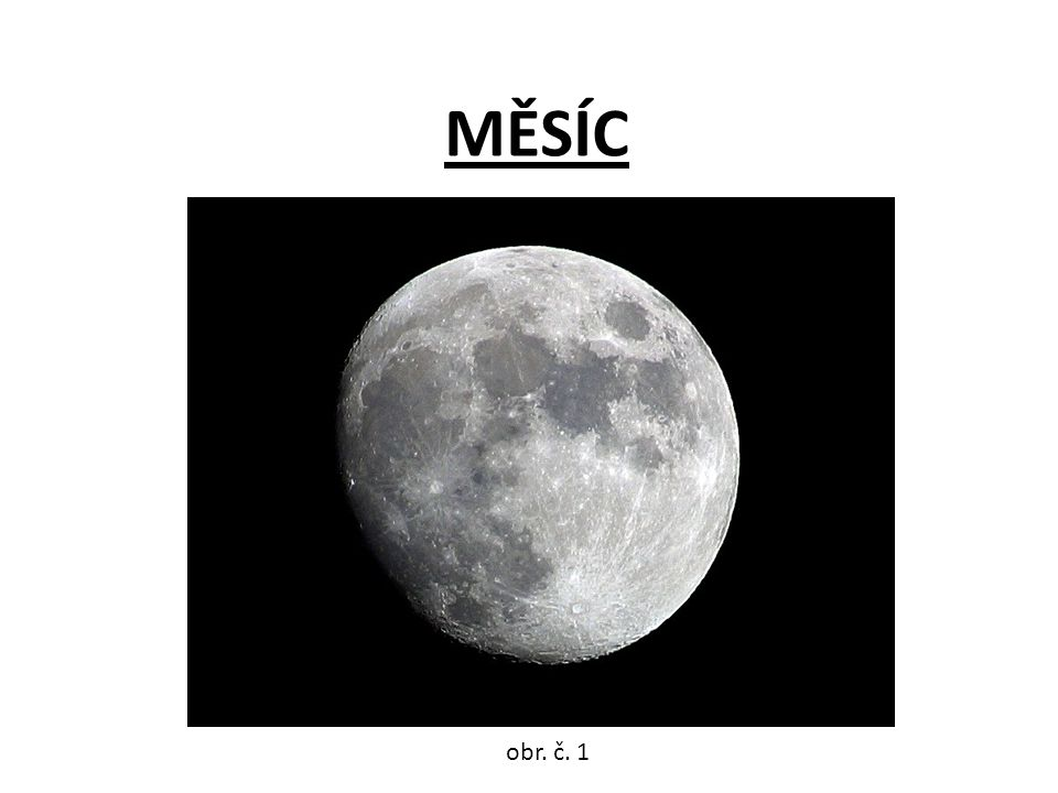 MĚSÍC •jediná přirozená družice Země kosmické těleso obíhající kolem Země •ve Sluneční soustavě dosud zjištěno přes 100 měsíců obr.