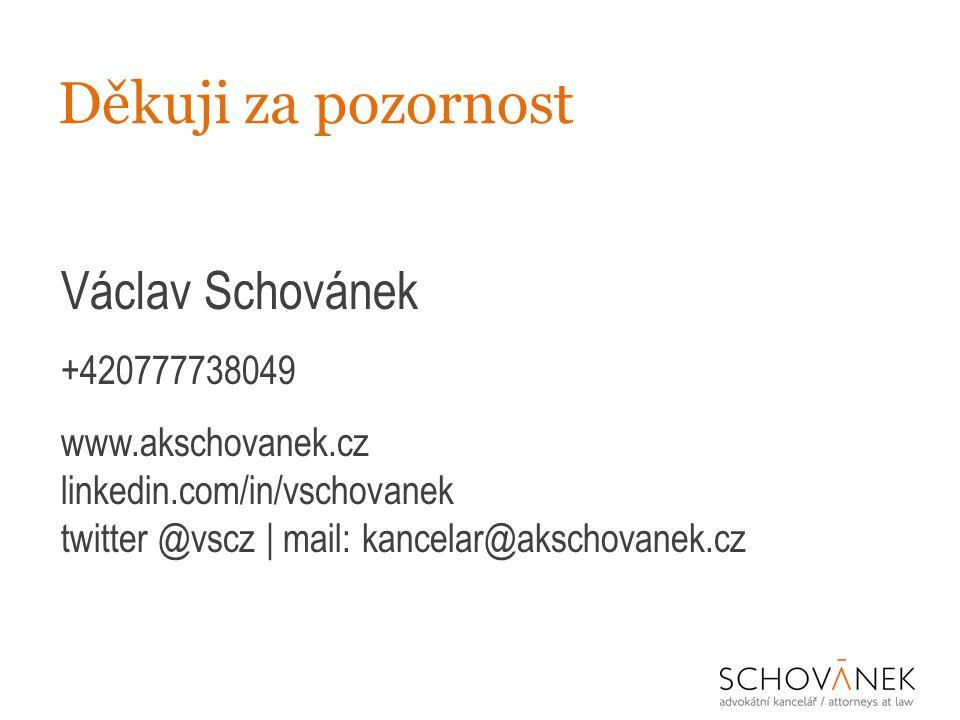 Děkuji za pozornost Václav Schovánek +420777738049 www.akschovanek.cz linkedin.com/in/vschovanek twitter @vscz   mail: kancelar@akschovanek.cz