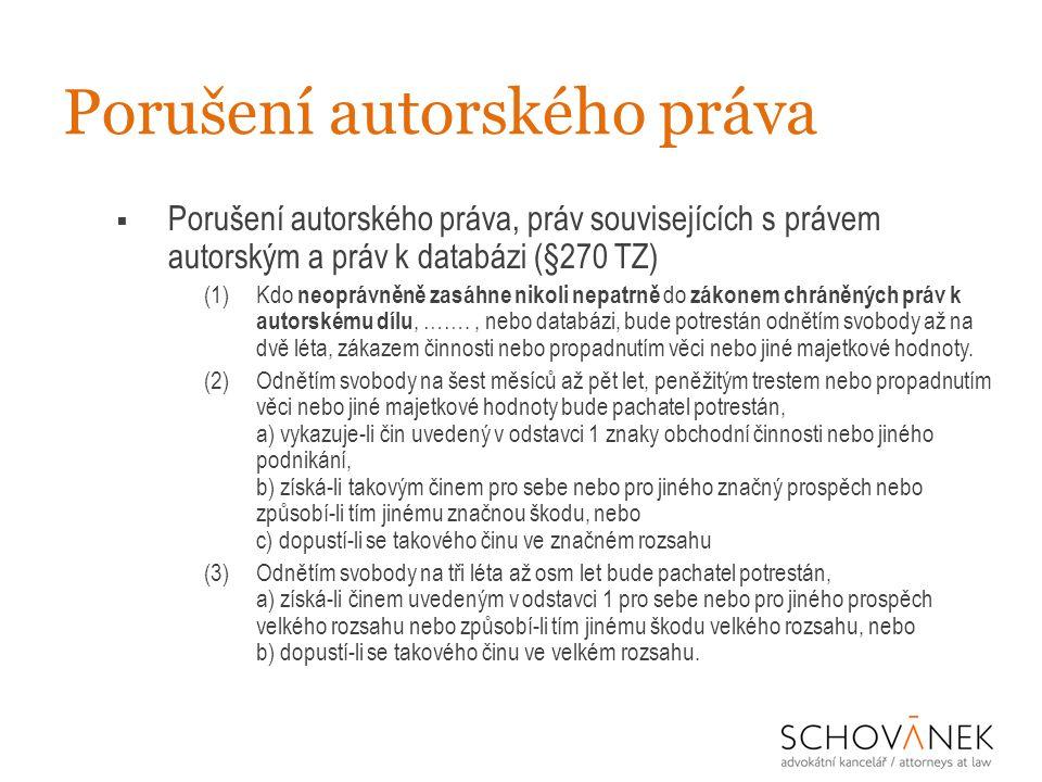 Porušení autorského práva  Porušení autorského práva, práv souvisejících s právem autorským a práv k databázi (§270 TZ) (1)Kdo neoprávněně zasáhne ni