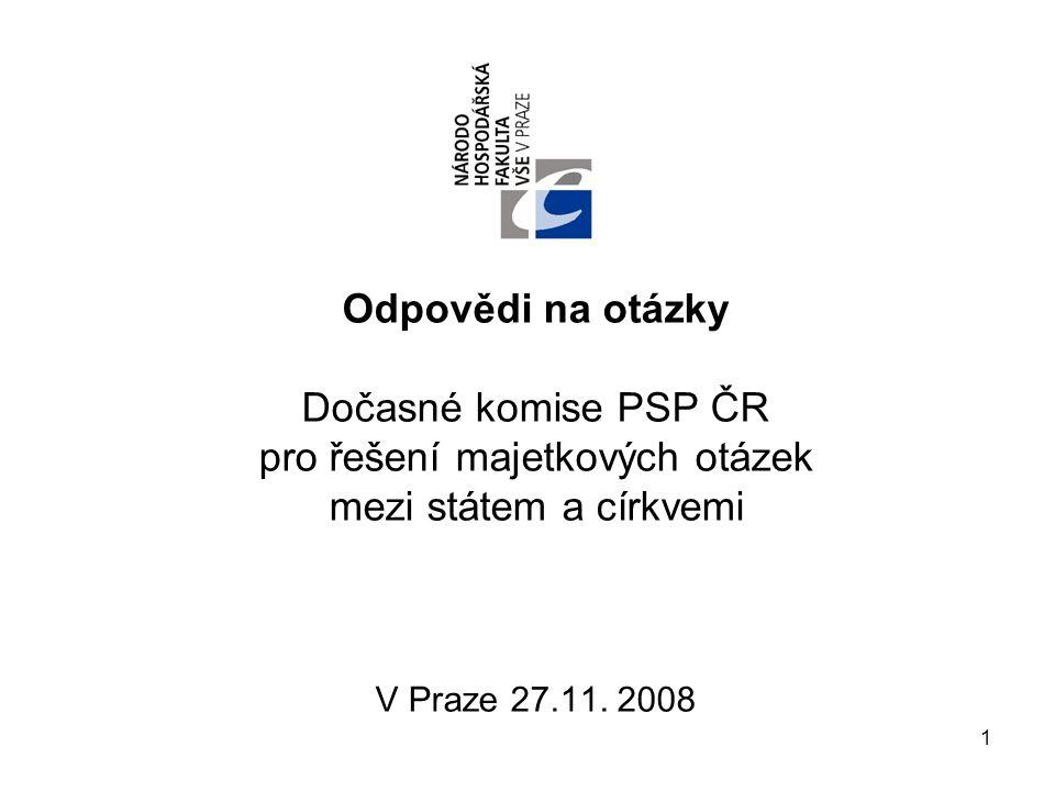 1 Odpovědi na otázky Dočasné komise PSP ČR pro řešení majetkových otázek mezi státem a církvemi V Praze 27.11.