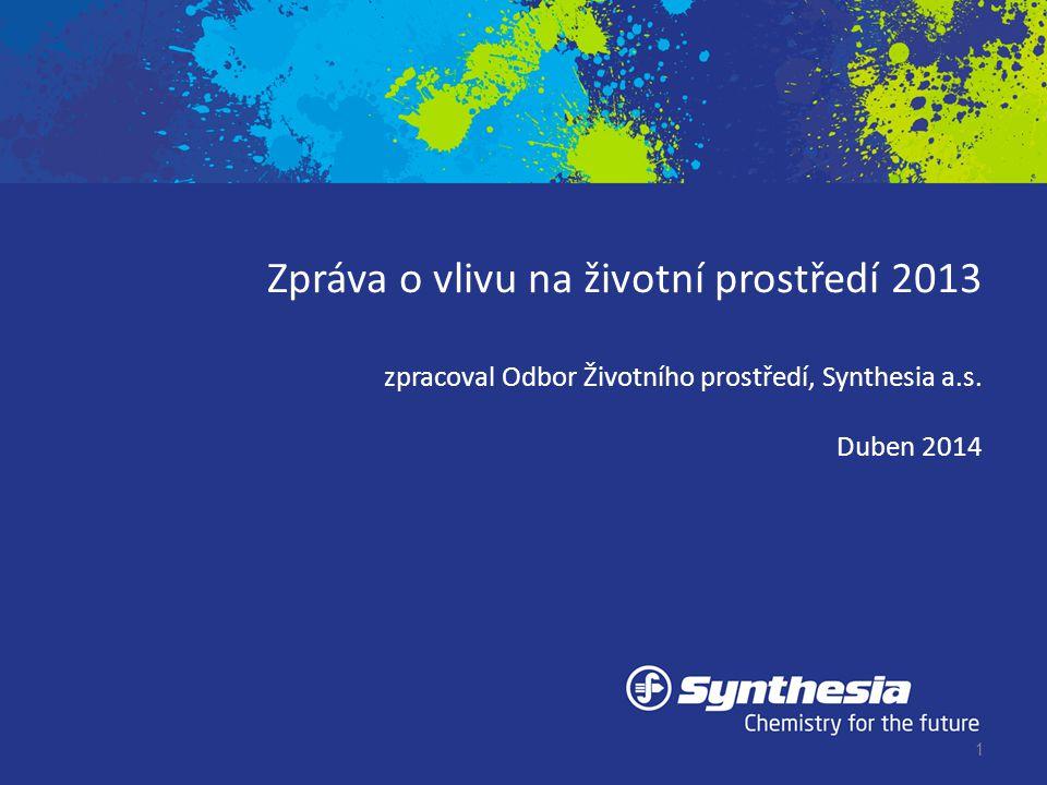 Zpráva o vlivu na životní prostředí 2013 zpracoval Odbor Životního prostředí, Synthesia a.s. Duben 2014 1