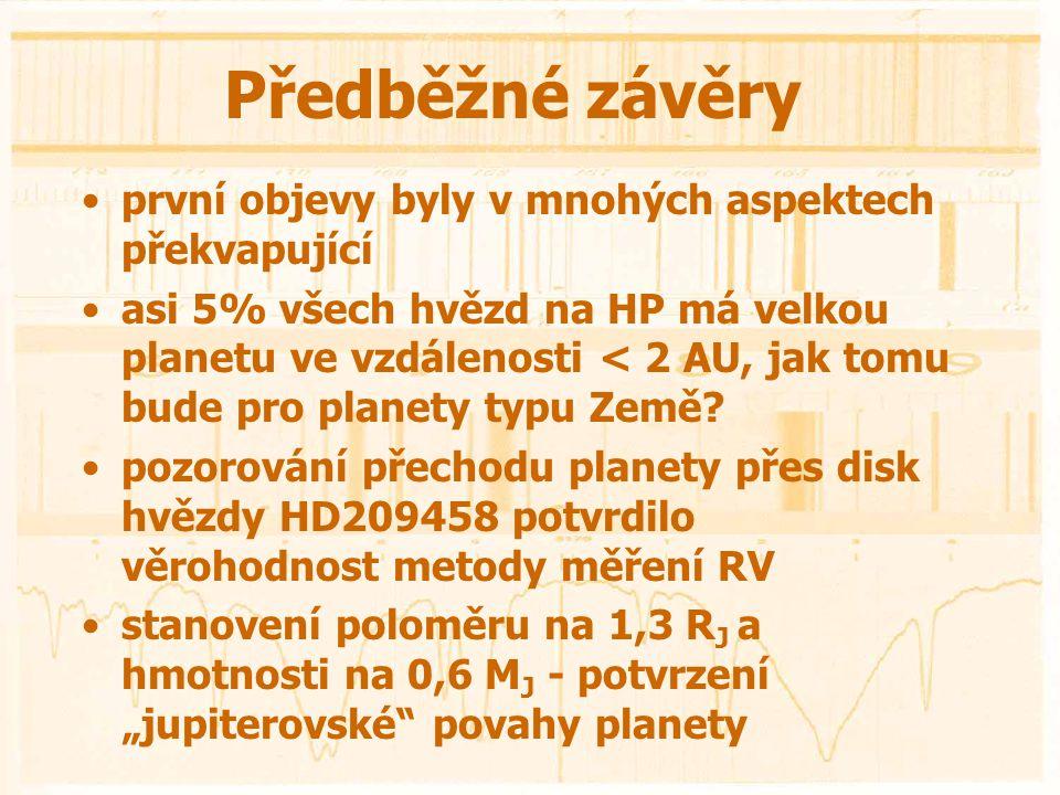 Předběžné závěry •první objevy byly v mnohých aspektech překvapující •asi 5% všech hvězd na HP má velkou planetu ve vzdálenosti < 2 AU, jak tomu bude pro planety typu Země.